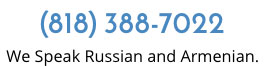 (818) 388-7022 We Speak Russian and Armenian.